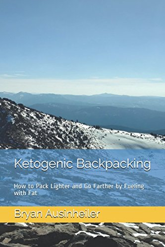 (Ketogenic Backpacking: How to Pack Lighter and Go Farther by Fueling with Fat)