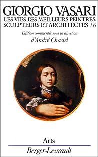 Les Vies des meilleurs peintres, sculpteurs et architectes - tome 6 par Giorgio Vasari