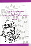 Call Center Humor: The Best of Call Center Management Review, Volume 3