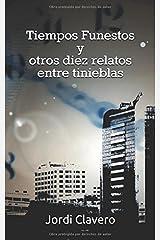 Tiempos Funestos y otros diez relatos entre tinieblas (Spanish Edition) Paperback