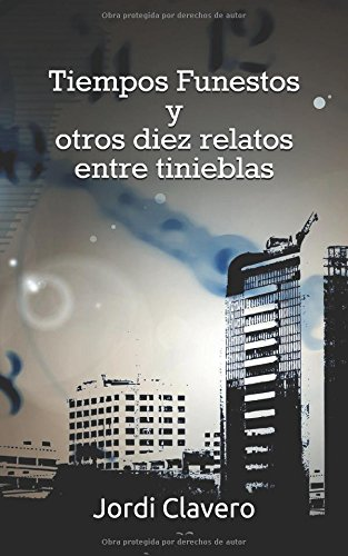 Tiempos Funestos y otros diez relatos entre tinieblas Tapa blanda – 7 abr 2017 Jordi Clavero Independently published 1521011613 Fiction / Anthologies