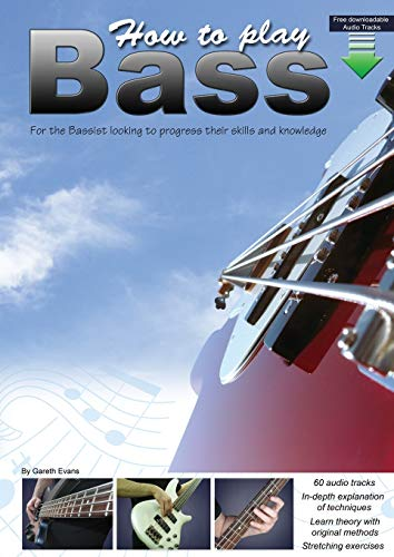 How to Play Bass: For the Bassist Looking to Progress Their Skills and Knowledge Gareth Evans