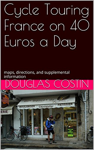 Cycle Touring France on 40 Euros a Day: maps, directions, and supplemental (Euro Map)