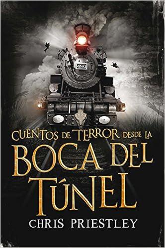 Cuentos De Terror Desde La Boca Del Túnel: Amazon.es: Chris Priestley, David Roberts, Alexandre Casal Vázquez: Libros