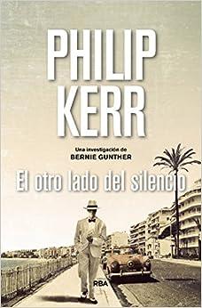 El Otro Lado Del Silencio: Serie Bernie Gunther Xi por Philip Kerr