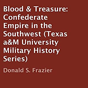 Blood & Treasure: Confederate Empire in the Southwest Audiobook