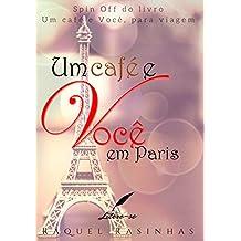Um café e Você, em Paris: Spin Off do livro Um café e Você, para viagem