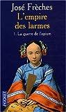 L'Empire des larmes, Tome 1 : La guerre de l'opium par Frèches
