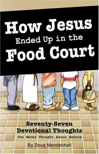 How Jesus Ended Up in the Food Court: 77 Devotional Thoughts You Never Thought About Before ebook
