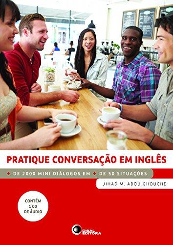 Pratique Conversação em Inglês. Mais de 2000 Mini Diálogos em Mais de 50 Situações