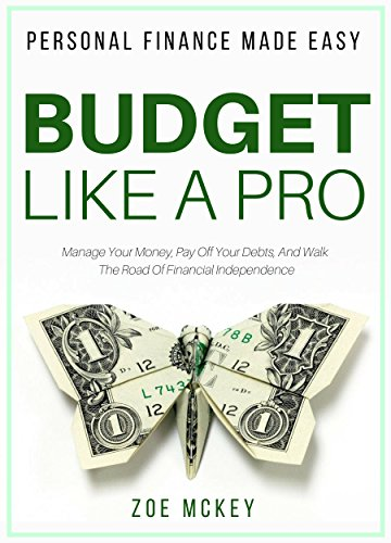Budget Like A Pro: Manage Your Money, Pay Off Your Debts, And Walk The Road Of Financial Independence - Personal Finance Made Easy (Best Strategy To Pay Off Credit Card Debt)