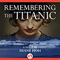 Remembering the Titanic: A Novel Audiobook by Diane Hoh Narrated by Julia Whelan