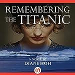 Remembering the Titanic: A Novel | Diane Hoh