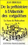 De la préhistoire-- à l'Atlantide des mégalithes par Deruelle