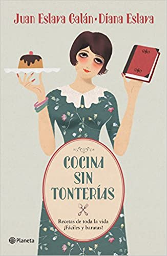 Cocina sin tonterías: Recetas de toda la vida / ¡Fáciles y baratas! Fuera de colección: Amazon.es: Juan Eslava Galán, Diana Eslava: Libros