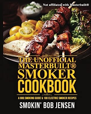 The Unofficial Masterbuilt Smoker Cookbook: A BBQ Smoking Guide & 100 Electric Smoker Recipes (Masterbuilt Smoker Series ) (Volume 1)