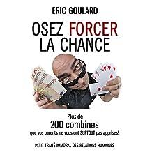 Osez forcer la chance: Plus de 200 combines que vos parents ne vous ont SURTOUT pas apprises (Non Verbal t. 3) (French Edition)