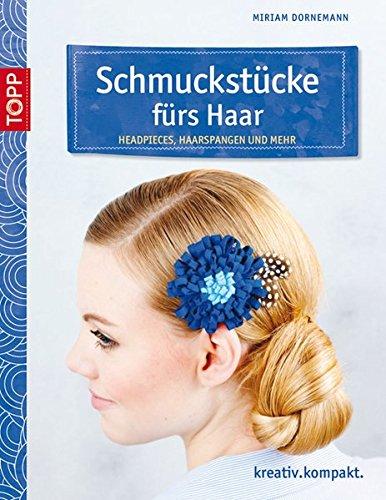 Schmuckstücke fürs Haar: Headpieces, Haarspangen und mehr (kreativ.kompakt.)