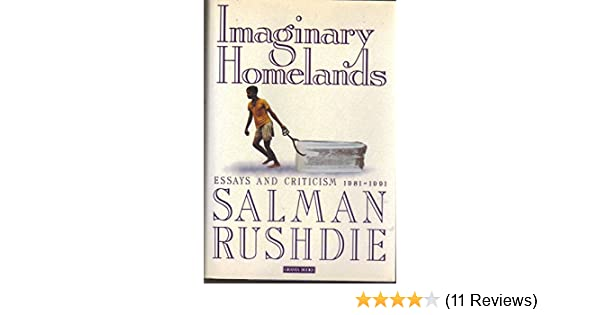 Salman rushdie imaginary homelands essays and criticism