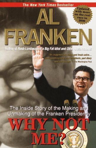 Why Not Me?: The Inside Story of the Making and Unmaking of the Franken Presidency by Al Franken (2000-02-08)