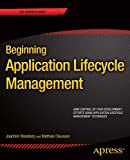 Beginning Application Lifecycle Management, Joachim Rossberg and Mathias Olausson, 1430258128