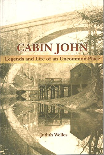 Cabin John: Legends and Life of an Uncommon Place