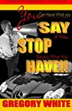 img - for You Can Have What You Say If You Stop Saying What You Have!! book / textbook / text book