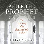 After the Prophet: The Epic Story of the Shia-Sunni Split in Islam | Lesley Hazleton