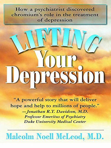Lifting Your Depression: How a Psychiatrist Discovered Chromium's Role in the Treatment of Depression by [McLeod, Malcolm N.]