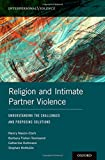 Religion and Intimate Partner Violence: Understanding the Challenges and Proposing Solutions (Interpersonal Violence)
