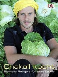 Chakall kocht: Schnelle Rezepte für gute Laune