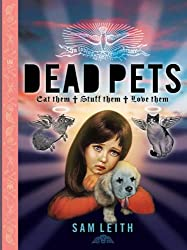 Dead Pets: Stuff Them, Eat Them, Love Them