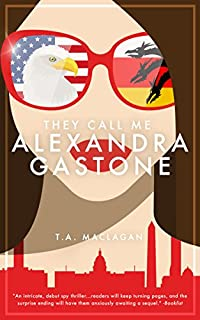 They Call Me Alexandra Gastone by T.A. Maclagan ebook deal