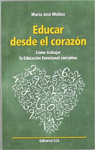 Educar desde el corazón: Cómo trabajar la Educación Emocional con ...