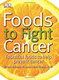 Foods to Fight Cancer, Richard Beliveau and Denis Gingras, 0756628679
