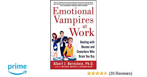 Emotional Vampires at Work: Dealing with Bosses and Coworkers Who