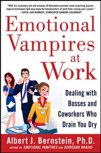 Emotional Vampires at Work: Dealing with Bosses and Coworkers Who Drain You Dry (Business Books)