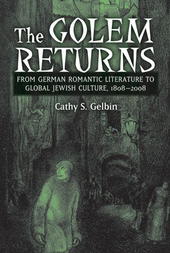 The Golem Returns: From German Romantic Literature to Global Jewish Culture, 1808-2008 (Social History, Popular Culture, And Politics In Germany)