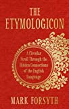 The Etymologicon: A Circular Stroll through the Hidden Connections of the English Language by Mark Forsyth ( 2011 ) Hardcover