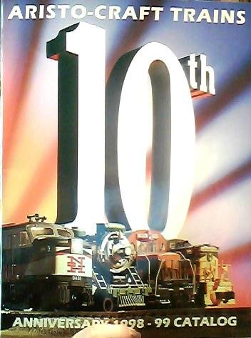 - Aristo-Craft Trains 10th Anniversary 1998 1999 Catalog