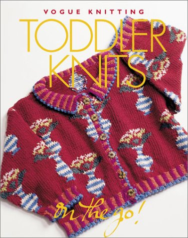 Vogue Knitting on the Go! Toddler Knits