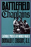 Battlefield Chaplains: Catholic Priests in World War II