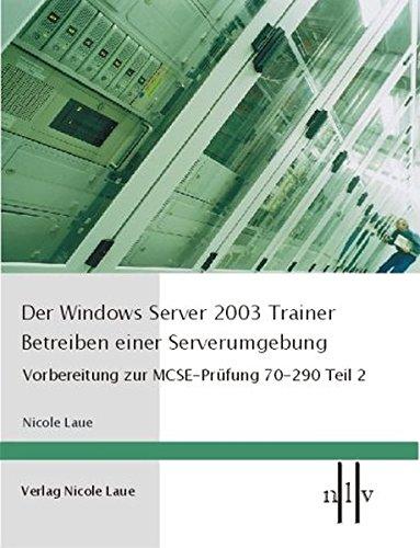 Der Windows Server 2003 Trainer, Betreiben einer Serverumgebung, Vorbereitung zur MCSE-Prüfung 70-290 Teil 2