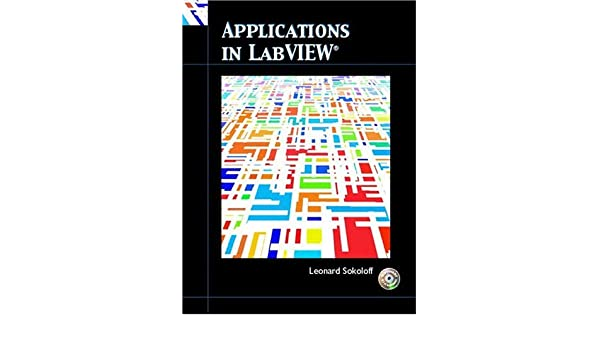 Applications in LabVIEW: Leonard Sokoloff: 9780130161949: Amazon com