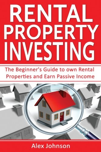 Rental Property Investing: The Beginner's Guide to own Rental Properties and Earn Passive Income (Rental Property, No Mo