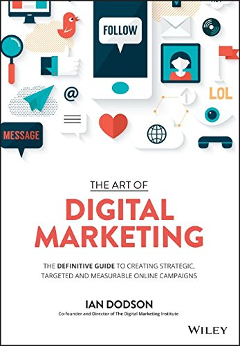 The-Art-of-Digital-Marketing-The-Definitive-Guide-to-Creating-Strategic-Targeted-and-Measurable-Online-Campaigns