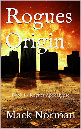 Rogues Origin: Book I - Rogues Apocalypse by [Norman, Mack]