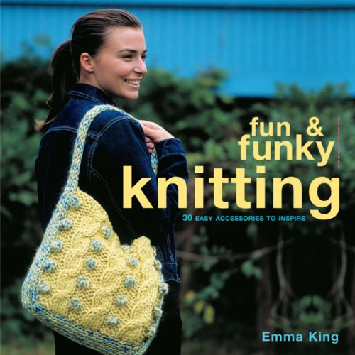Fun Funky Knitting 30 Great Accessories To Inspire Fun And Funky Amazon Co Uk King Emma 9781843402961 Books