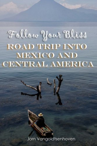 Follow Your Bliss: Road Trip into Mexico and Central America