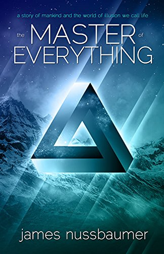 The Master of Everything: A Story of Mankind and the World of Illusion We Call Life ()